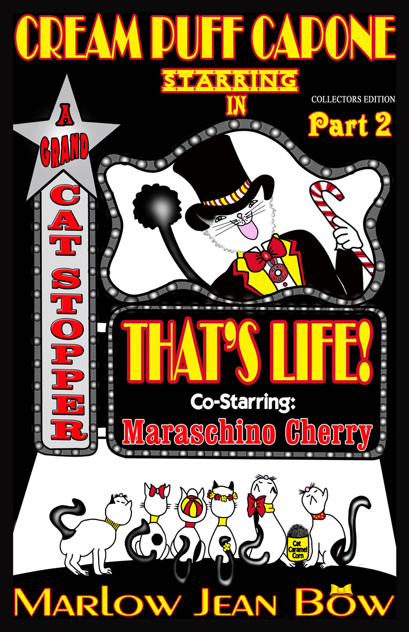 Cream Puff Capone That's Life! Part 2 co-starring Maraschino Cherry by Marlow Jean Bow
